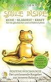 SMILE INSIDE, Der umfassende Ratgeber zur positiven Psychologie: RUHE, KLARHEIT & KRAFT...