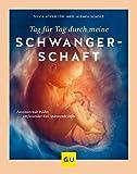 Tag für Tag durch meine Schwangerschaft: Faszinierende Bilder, umfassender Rat, spannende...