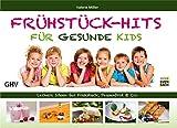 Frühstück-Hits für gesunde Kids: Leckere Ideen für Frühstück, Pausenbrot & Co.