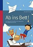 Ab ins Bett!: Das liebevolle Schlafbuch für müde Eltern und aufgeweckte Kinder