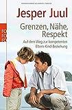 Grenzen, Nähe, Respekt: Auf dem Weg zur kompetenten Eltern-Kind-Beziehung*