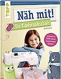 Näh mit! Die Kindernähschule: Der Bestseller mit Nähideen für Kinder ab 7 Jahren -...