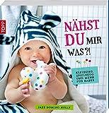 Nähst du mir was?!: Kleidung, Spielzeug und mehr für Babys