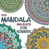 Das Mandala Malbuch für Könner:: Entspannung, Ruhe und Gelassenheit