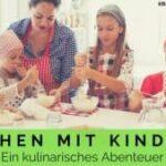 Kochen mit Kindern – Ein kulinarisches Abenteuer