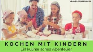 Kochen mit Kindern - Ein kulinarisches Abenteuer