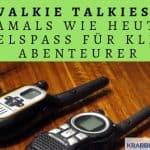 Walkie Talkies – Damals wie heute: Spielspaß für kleine Abenteurer