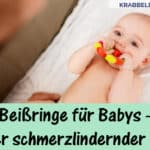 Beißringe für Babys – kleiner schmerzlindernder Helfer
