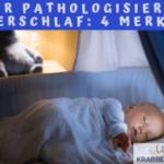 Der pathologisierte Kinderschlaf: 4 Merkmale