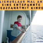 Familienurlaub mal anders: Eine entspannte Kreuzfahrt mit Kindern