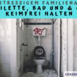Trotz stressigem Familienalltag – Toilette, Bad und Co keimfrei halten