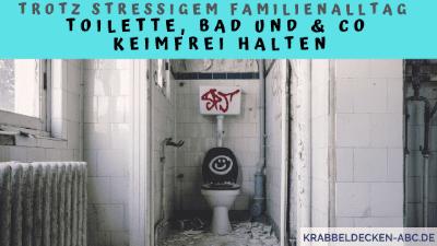 Trotz stressigem Familienallltag Toilette, Bad und Co keimfrei halten