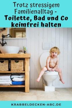 Trotz stressigem Familienalltag - Toilette Bad und Co keimfrei halten