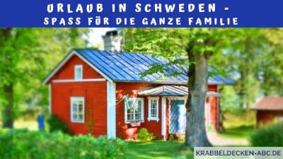 Urlaub in Schweden - Spaß für die ganze Familie